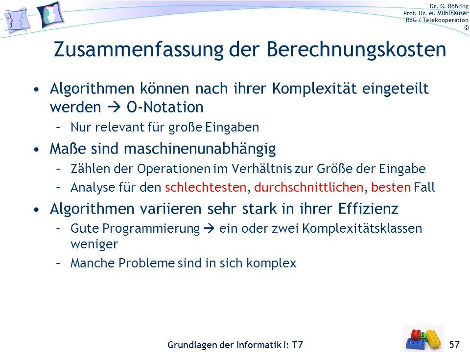 Dr. G. Rößling Prof. Dr. M. Mühlhäuser RBG / Telekooperation © Grundlagen der Informatik I: T7 Zusammenfassung der Berechnungskosten Algorithmen könne