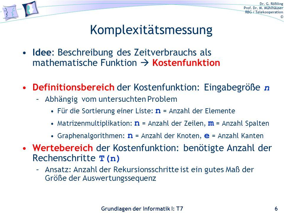 Dr. G. Rößling Prof. Dr. M. Mühlhäuser RBG / Telekooperation © Grundlagen der Informatik I: T7 Komplexitätsmessung Idee: Beschreibung des Zeitverbrauc