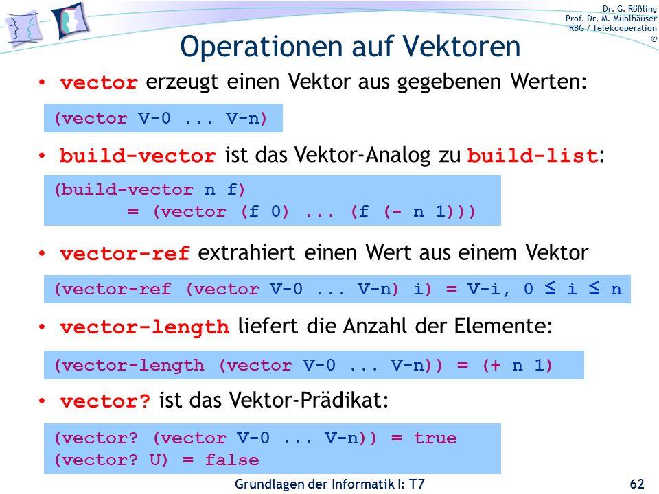 Dr. G. Rößling Prof. Dr. M. Mühlhäuser RBG / Telekooperation © Grundlagen der Informatik I: T7 Operationen auf Vektoren 62 vector erzeugt einen Vektor