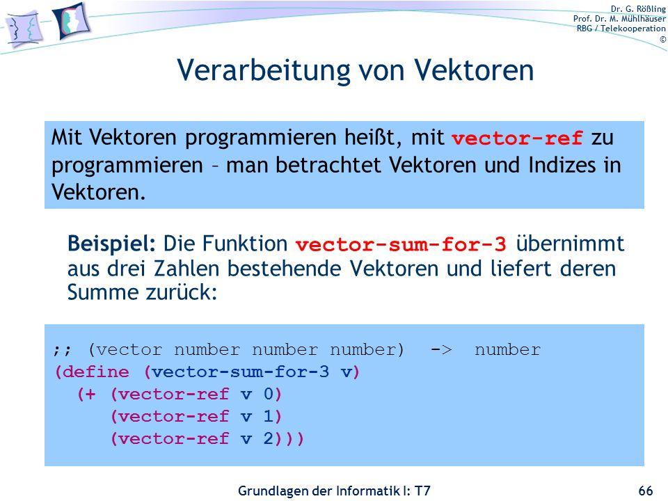 Dr. G. Rößling Prof. Dr. M. Mühlhäuser RBG / Telekooperation © Grundlagen der Informatik I: T7 Verarbeitung von Vektoren Beispiel: Die Funktion vector
