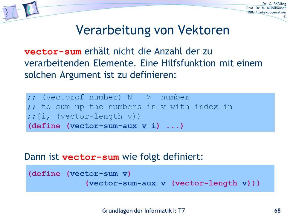 Dr. G. Rößling Prof. Dr. M. Mühlhäuser RBG / Telekooperation © Grundlagen der Informatik I: T7 Verarbeitung von Vektoren vector-sum erhält nicht die A