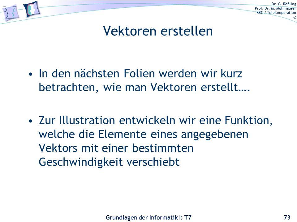 Dr. G. Rößling Prof. Dr. M. Mühlhäuser RBG / Telekooperation © Grundlagen der Informatik I: T7 Vektoren erstellen In den nächsten Folien werden wir ku