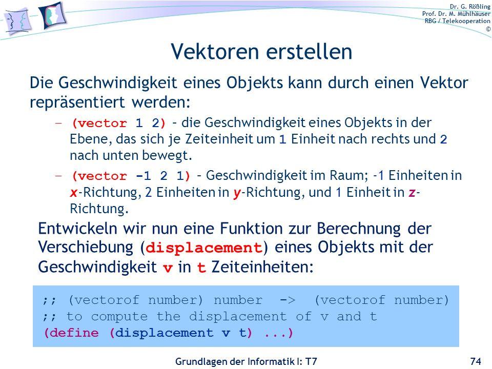 Dr. G. Rößling Prof. Dr. M. Mühlhäuser RBG / Telekooperation © Grundlagen der Informatik I: T7 Vektoren erstellen Die Geschwindigkeit eines Objekts ka