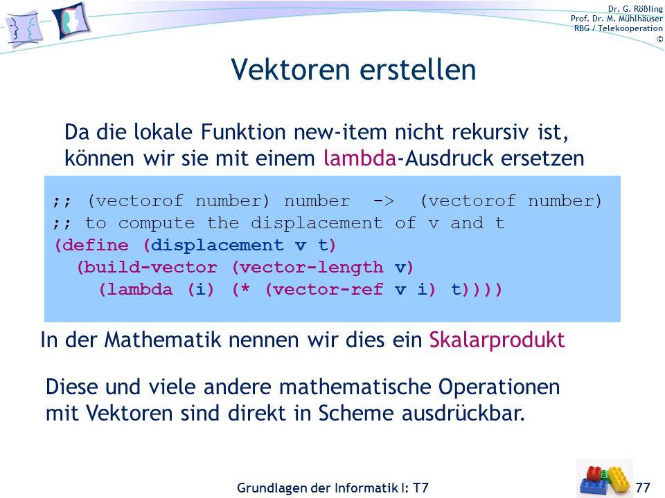 Dr. G. Rößling Prof. Dr. M. Mühlhäuser RBG / Telekooperation © Grundlagen der Informatik I: T7 Vektoren erstellen 77 Da die lokale Funktion new-item n