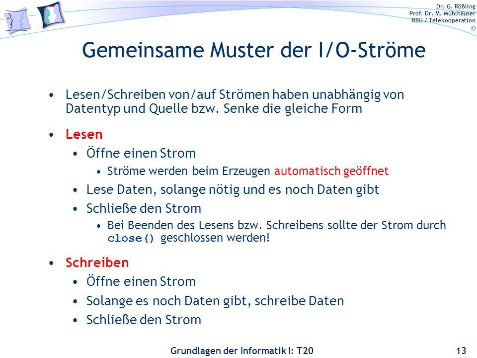 Dr. G. Rößling Prof. Dr. M. Mühlhäuser RBG / Telekooperation © Grundlagen der Informatik I: T20 Gemeinsame Muster der I/O-Ströme Lesen/Schreiben von/a