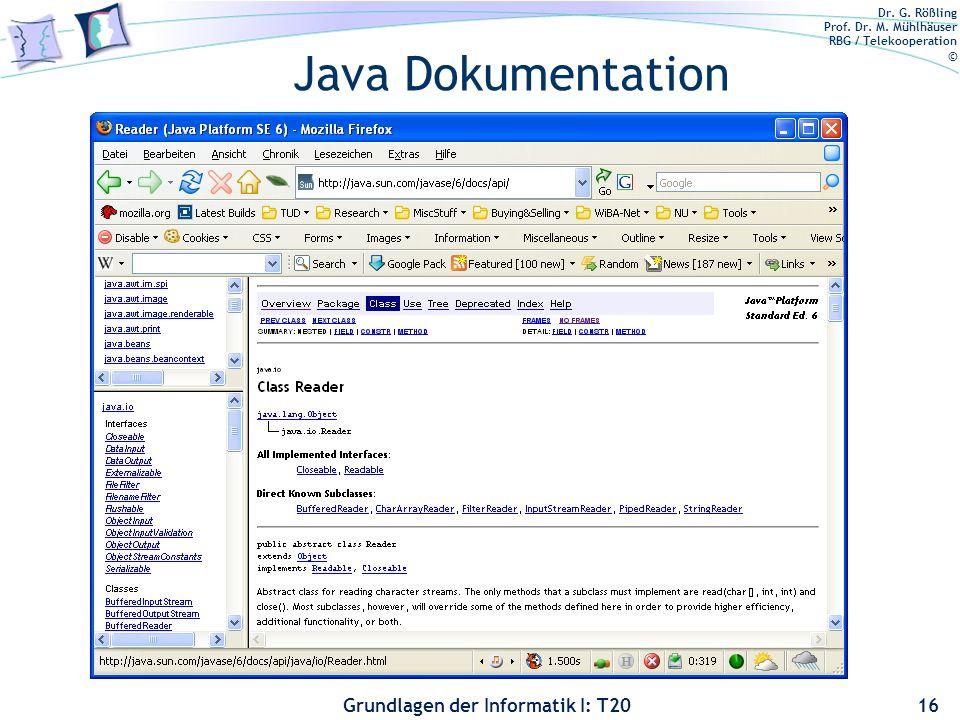 Dr. G. Rößling Prof. Dr. M. Mühlhäuser RBG / Telekooperation © Grundlagen der Informatik I: T20 Java Dokumentation 16