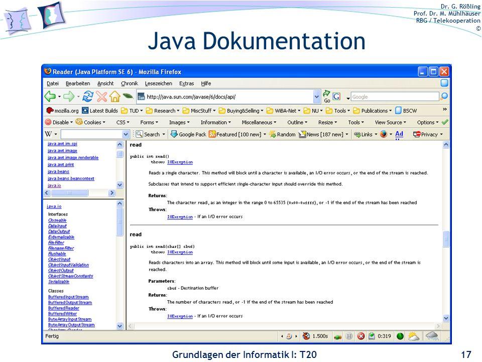 Dr. G. Rößling Prof. Dr. M. Mühlhäuser RBG / Telekooperation © Grundlagen der Informatik I: T20 Java Dokumentation 17