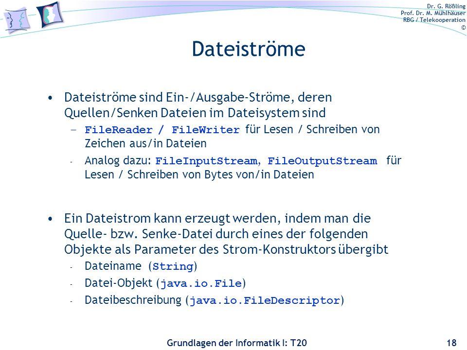 Dr. G. Rößling Prof. Dr. M. Mühlhäuser RBG / Telekooperation © Grundlagen der Informatik I: T20 Dateiströme Dateiströme sind Ein-/Ausgabe-Ströme, dere
