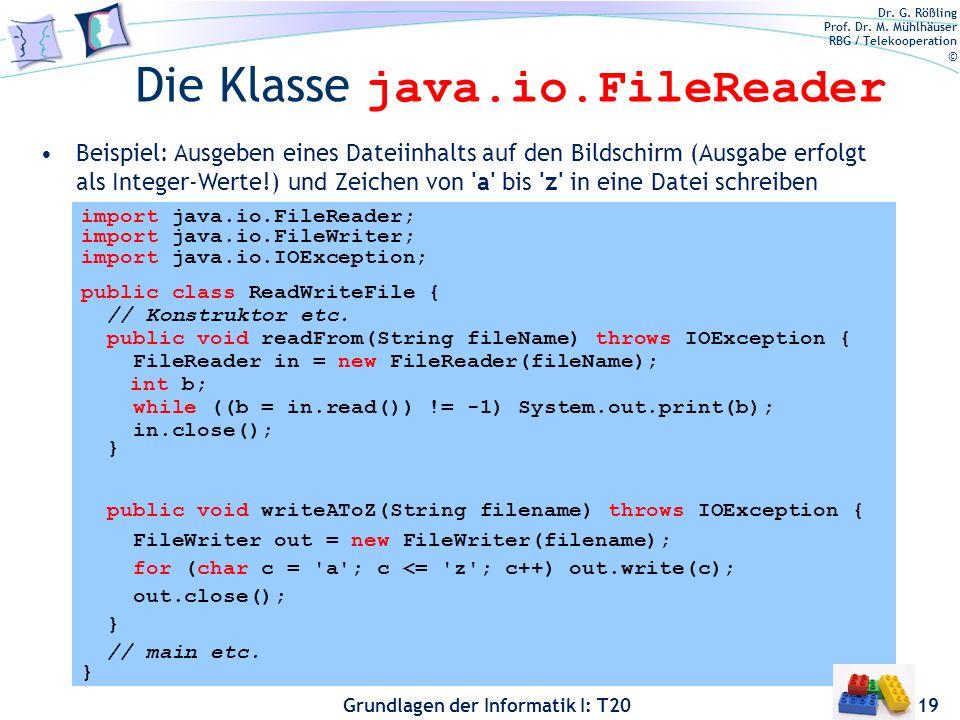 Dr. G. Rößling Prof. Dr. M. Mühlhäuser RBG / Telekooperation © Grundlagen der Informatik I: T20 Die Klasse java.io.FileReader 19 Beispiel: Ausgeben ei