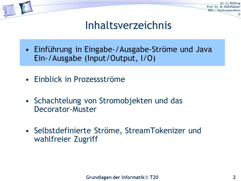 Dr. G. Rößling Prof. Dr. M. Mühlhäuser RBG / Telekooperation © Grundlagen der Informatik I: T20 Inhaltsverzeichnis Einführung in Eingabe-/Ausgabe-Strö