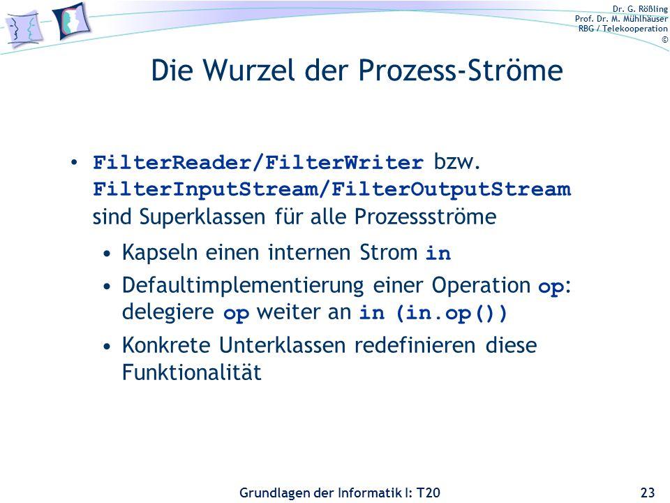 Dr. G. Rößling Prof. Dr. M. Mühlhäuser RBG / Telekooperation © Grundlagen der Informatik I: T20 Die Wurzel der Prozess-Ströme FilterReader/FilterWrite