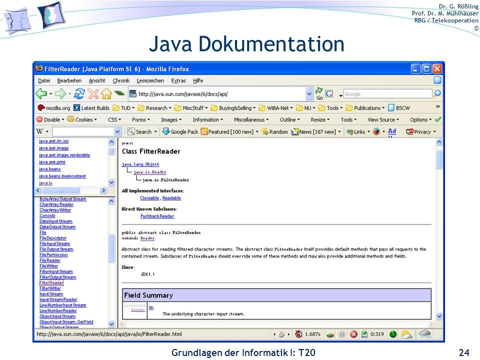 Dr. G. Rößling Prof. Dr. M. Mühlhäuser RBG / Telekooperation © Grundlagen der Informatik I: T20 Java Dokumentation 24