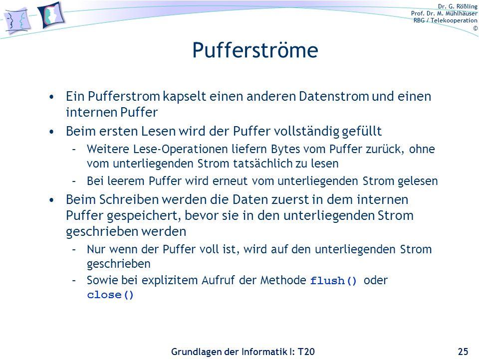 Dr. G. Rößling Prof. Dr. M. Mühlhäuser RBG / Telekooperation © Grundlagen der Informatik I: T20 Pufferströme Ein Pufferstrom kapselt einen anderen Dat