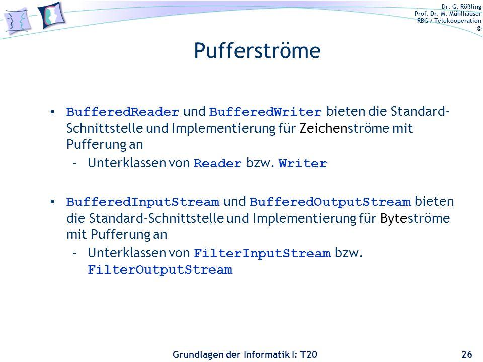 Dr. G. Rößling Prof. Dr. M. Mühlhäuser RBG / Telekooperation © Grundlagen der Informatik I: T20 Pufferströme BufferedReader und BufferedWriter bieten
