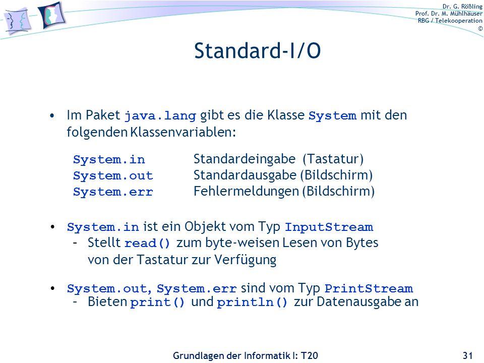 Dr. G. Rößling Prof. Dr. M. Mühlhäuser RBG / Telekooperation © Grundlagen der Informatik I: T20 Standard-I/O Im Paket java.lang gibt es die Klasse Sys