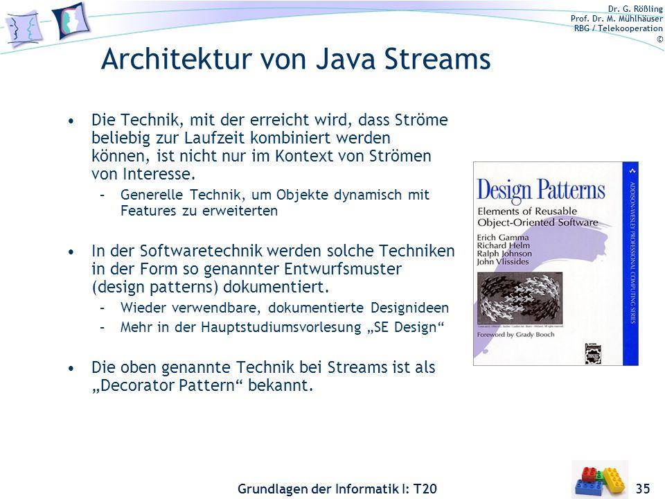 Dr. G. Rößling Prof. Dr. M. Mühlhäuser RBG / Telekooperation © Grundlagen der Informatik I: T20 Architektur von Java Streams Die Technik, mit der erre