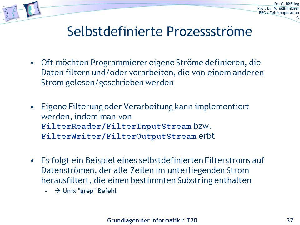 Dr. G. Rößling Prof. Dr. M. Mühlhäuser RBG / Telekooperation © Grundlagen der Informatik I: T20 Selbstdefinierte Prozessströme Oft möchten Programmier