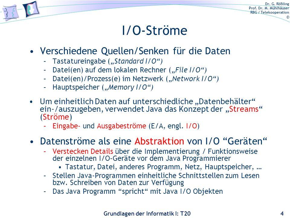 Dr. G. Rößling Prof. Dr. M. Mühlhäuser RBG / Telekooperation © Grundlagen der Informatik I: T20 I/O-Ströme Verschiedene Quellen/Senken für die Daten –