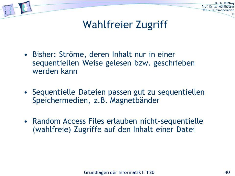 Dr. G. Rößling Prof. Dr. M. Mühlhäuser RBG / Telekooperation © Grundlagen der Informatik I: T20 Wahlfreier Zugriff Bisher: Ströme, deren Inhalt nur in