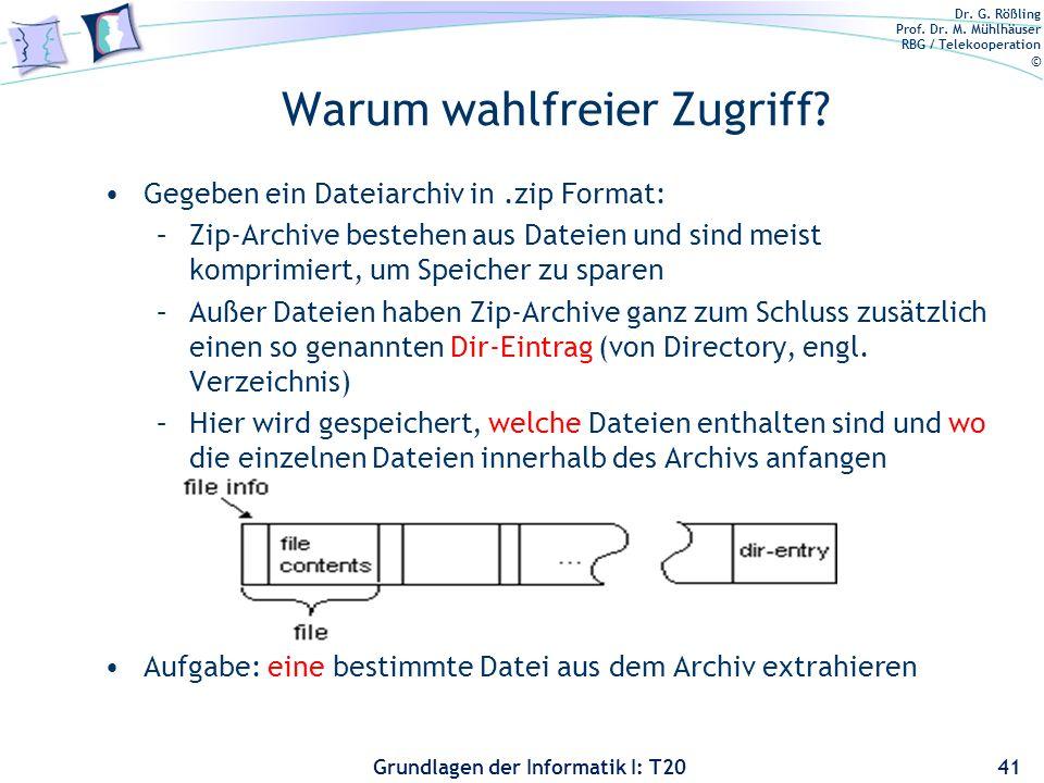 Dr. G. Rößling Prof. Dr. M. Mühlhäuser RBG / Telekooperation © Grundlagen der Informatik I: T20 Warum wahlfreier Zugriff? Gegeben ein Dateiarchiv in.z