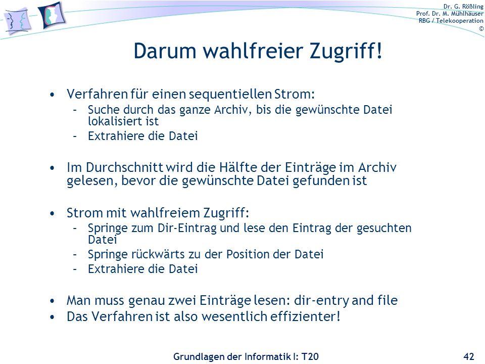Dr. G. Rößling Prof. Dr. M. Mühlhäuser RBG / Telekooperation © Grundlagen der Informatik I: T20 Darum wahlfreier Zugriff! Verfahren für einen sequenti
