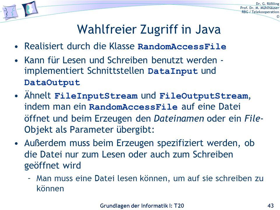 Dr. G. Rößling Prof. Dr. M. Mühlhäuser RBG / Telekooperation © Grundlagen der Informatik I: T20 Wahlfreier Zugriff in Java 43 Realisiert durch die Kla