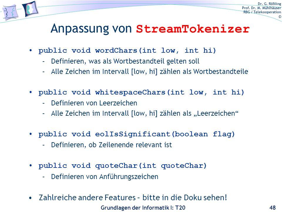 Dr. G. Rößling Prof. Dr. M. Mühlhäuser RBG / Telekooperation © Grundlagen der Informatik I: T20 Anpassung von StreamTokenizer public void wordChars(in