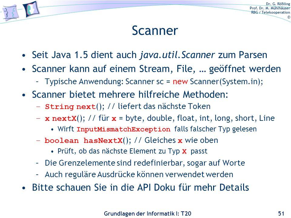Dr. G. Rößling Prof. Dr. M. Mühlhäuser RBG / Telekooperation © Grundlagen der Informatik I: T20 Scanner Seit Java 1.5 dient auch java.util.Scanner zum