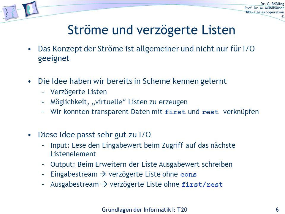 Dr. G. Rößling Prof. Dr. M. Mühlhäuser RBG / Telekooperation © Grundlagen der Informatik I: T20 Ströme und verzögerte Listen Das Konzept der Ströme is