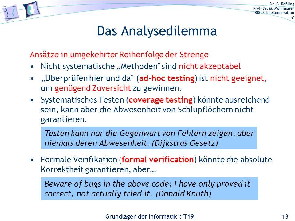 Dr. G. Rößling Prof. Dr. M. Mühlhäuser RBG / Telekooperation © Grundlagen der Informatik I: T19 Qualitätssicherungsbegriffe Verifikation: Bauen wir di