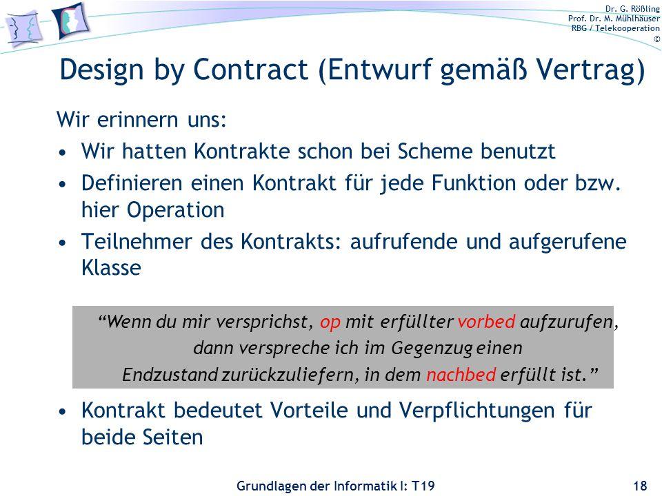 Dr. G. Rößling Prof. Dr. M. Mühlhäuser RBG / Telekooperation © Grundlagen der Informatik I: T19 Inhaltsverzeichnis 17 Einführung in die Qualitätssiche