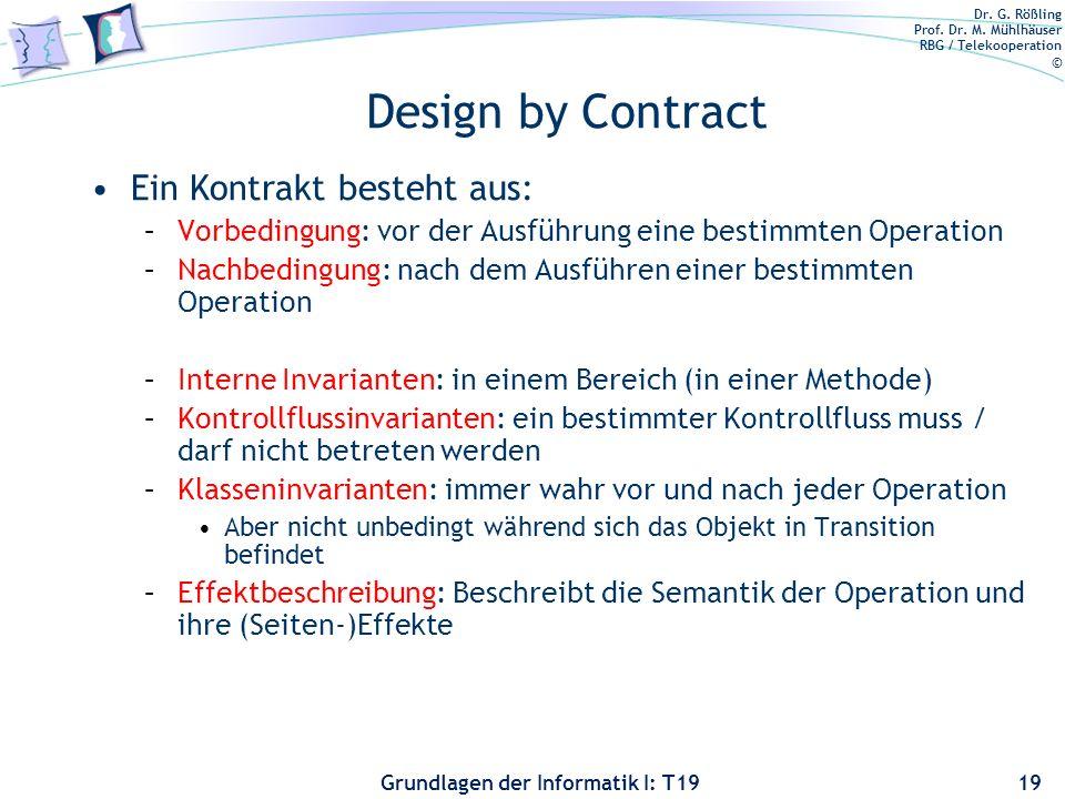 Dr. G. Rößling Prof. Dr. M. Mühlhäuser RBG / Telekooperation © Grundlagen der Informatik I: T19 Design by Contract (Entwurf gemäß Vertrag) Wir erinner
