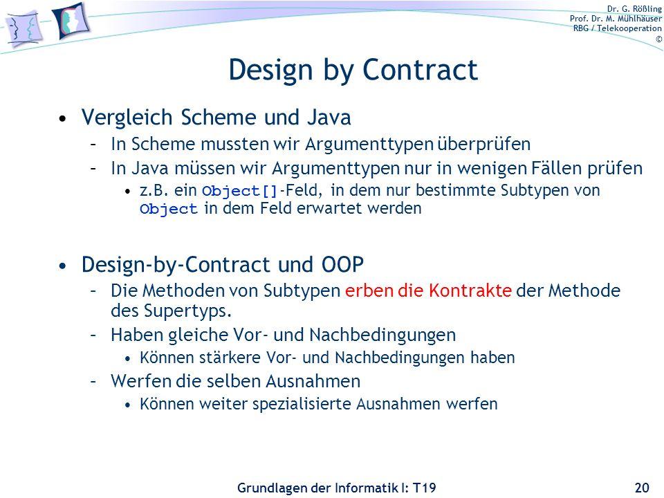 Dr. G. Rößling Prof. Dr. M. Mühlhäuser RBG / Telekooperation © Grundlagen der Informatik I: T19 Design by Contract Ein Kontrakt besteht aus: –Vorbedin