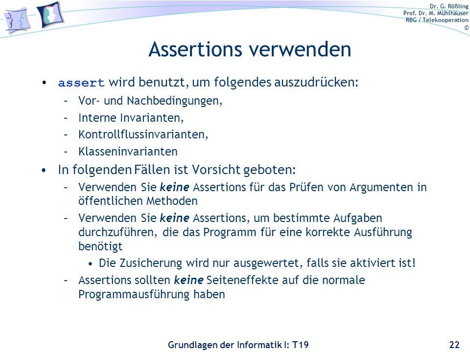 Dr. G. Rößling Prof. Dr. M. Mühlhäuser RBG / Telekooperation © Grundlagen der Informatik I: T19 Assertions (Zusicherungen) Das assert Schlüsselwort is