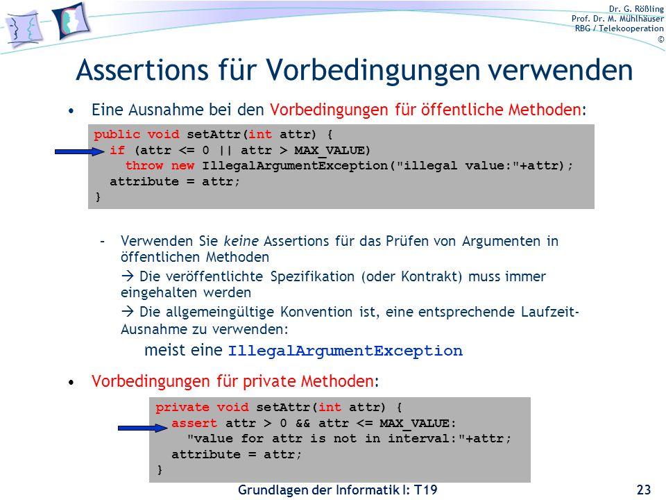 Dr. G. Rößling Prof. Dr. M. Mühlhäuser RBG / Telekooperation © Grundlagen der Informatik I: T19 Assertions verwenden assert wird benutzt, um folgendes