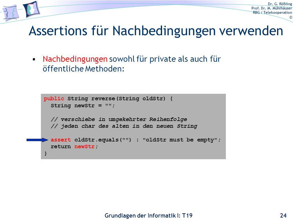 Dr. G. Rößling Prof. Dr. M. Mühlhäuser RBG / Telekooperation © Grundlagen der Informatik I: T19 Assertions für Vorbedingungen verwenden Eine Ausnahme
