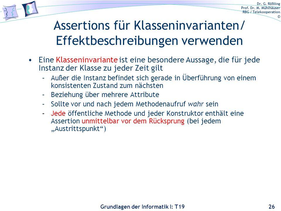 Dr. G. Rößling Prof. Dr. M. Mühlhäuser RBG / Telekooperation © Grundlagen der Informatik I: T19 Assertions verwenden Aussagen über interne Invarianten