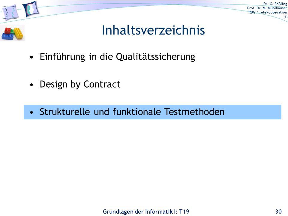 Dr. G. Rößling Prof. Dr. M. Mühlhäuser RBG / Telekooperation © Grundlagen der Informatik I: T19 Design by Contract zusammengefasst Möglichkeiten: –Ver