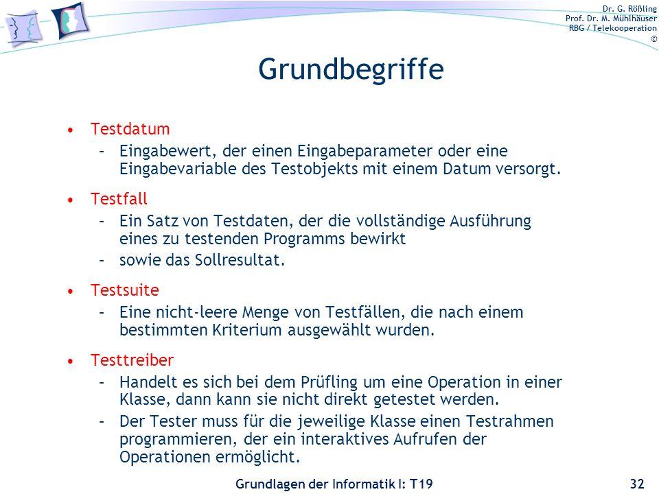 Dr. G. Rößling Prof. Dr. M. Mühlhäuser RBG / Telekooperation © Grundlagen der Informatik I: T19 Testmethode Im Allgemeinen eine systematische Methode