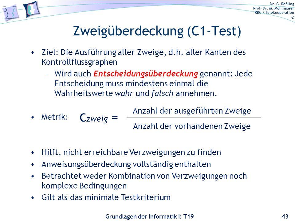 Dr. G. Rößling Prof. Dr. M. Mühlhäuser RBG / Telekooperation © Grundlagen der Informatik I: T19 Anweisungsüberdeckung (C0) Ziel: Mit einer Anzahl von