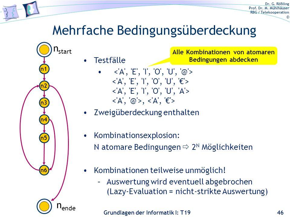 Dr. G. Rößling Prof. Dr. M. Mühlhäuser RBG / Telekooperation © Grundlagen der Informatik I: T19 Einfache Bedingungsüberdeckung (C2) 45 n1n1 n2n2 n3n3