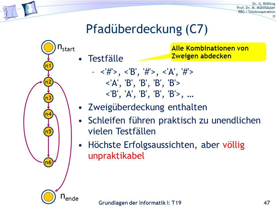 Dr. G. Rößling Prof. Dr. M. Mühlhäuser RBG / Telekooperation © Grundlagen der Informatik I: T19 Mehrfache Bedingungsüberdeckung 46 n1n1 n2n2 n3n3 n4n4