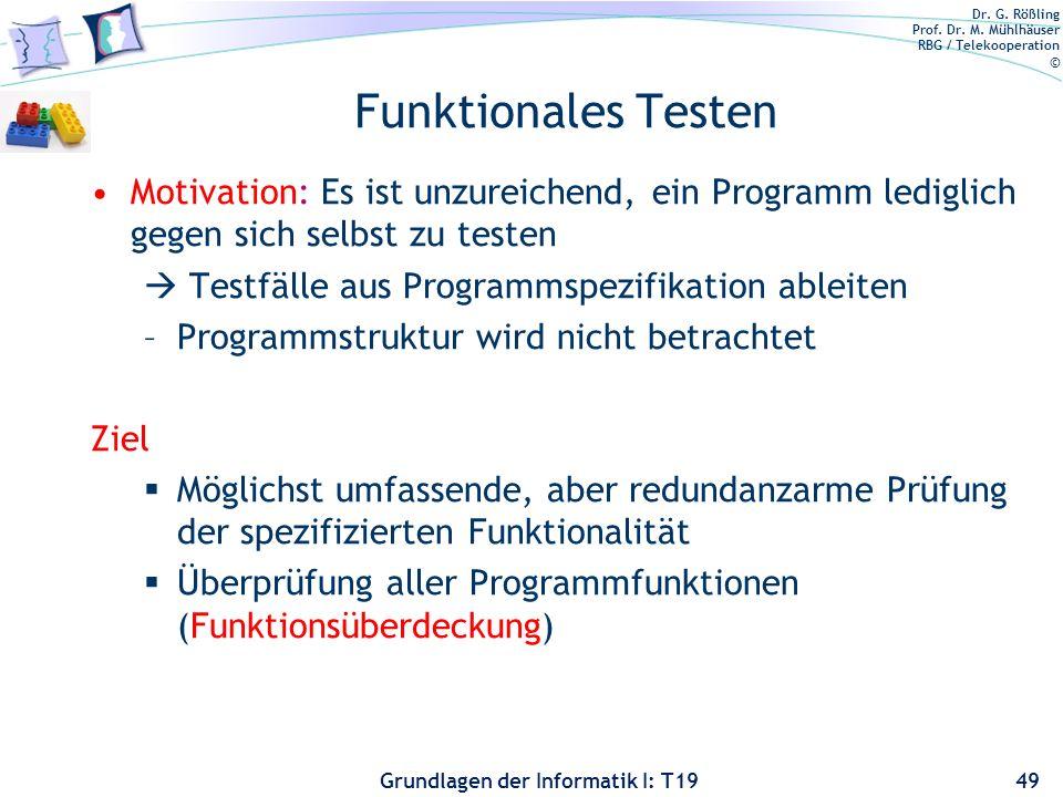 Dr. G. Rößling Prof. Dr. M. Mühlhäuser RBG / Telekooperation © Grundlagen der Informatik I: T19 Überdeckungstests Vorteile Defizite in der Teststrateg