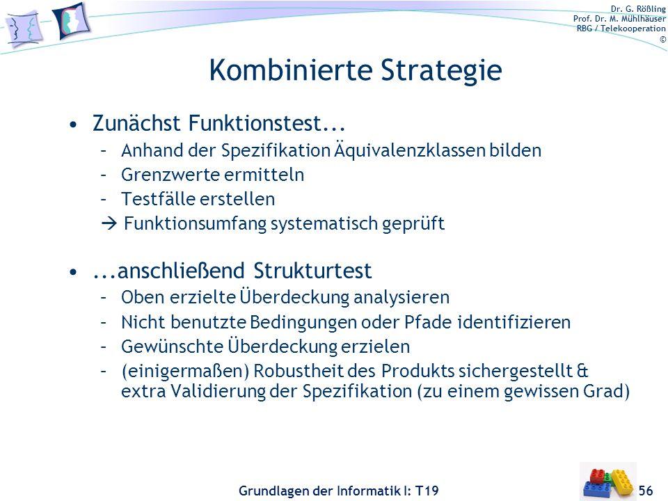 Dr. G. Rößling Prof. Dr. M. Mühlhäuser RBG / Telekooperation © Grundlagen der Informatik I: T19 Kombinierte Strategie Strukturelle Verfahren haben ein