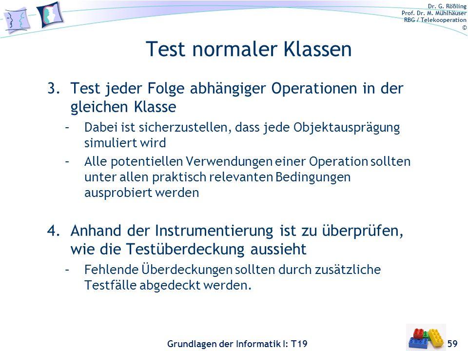 Dr. G. Rößling Prof. Dr. M. Mühlhäuser RBG / Telekooperation © Grundlagen der Informatik I: T19 Test normaler Klassen 1.Erzeugung eines instrumentiert