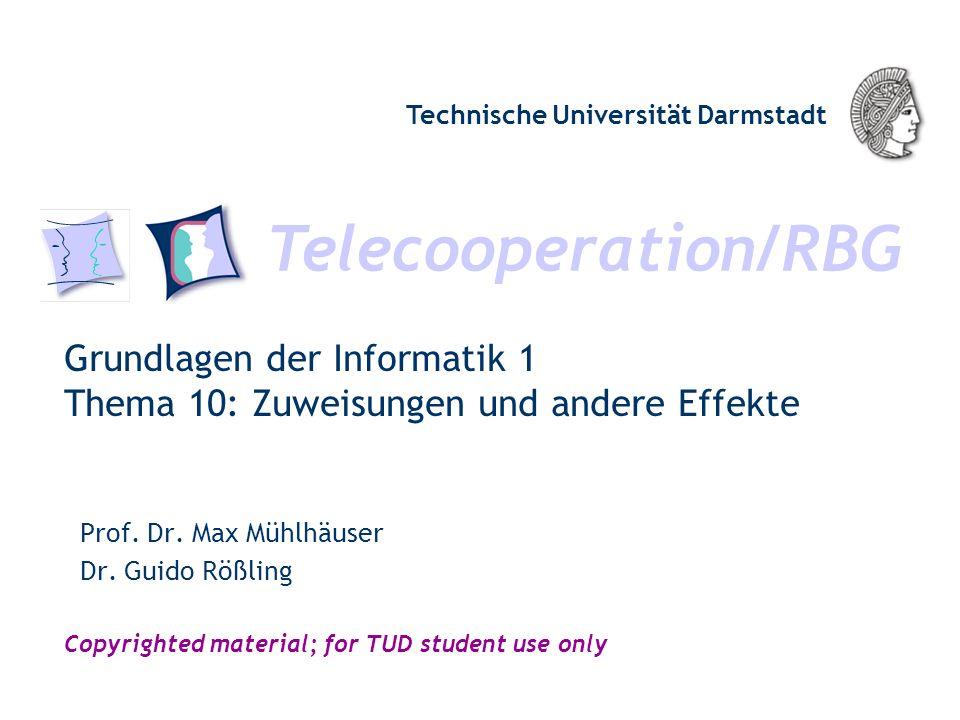 Telecooperation/RBG Technische Universität Darmstadt Copyrighted material; for TUD student use only Grundlagen der Informatik 1 Thema 10: Zuweisungen und andere Effekte Prof.