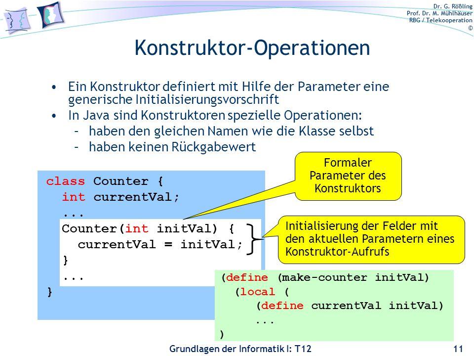 Dr. G. Rößling Prof. Dr. M. Mühlhäuser RBG / Telekooperation © Grundlagen der Informatik I: T12 Konstruktor-Operationen Ein Konstruktor definiert mit