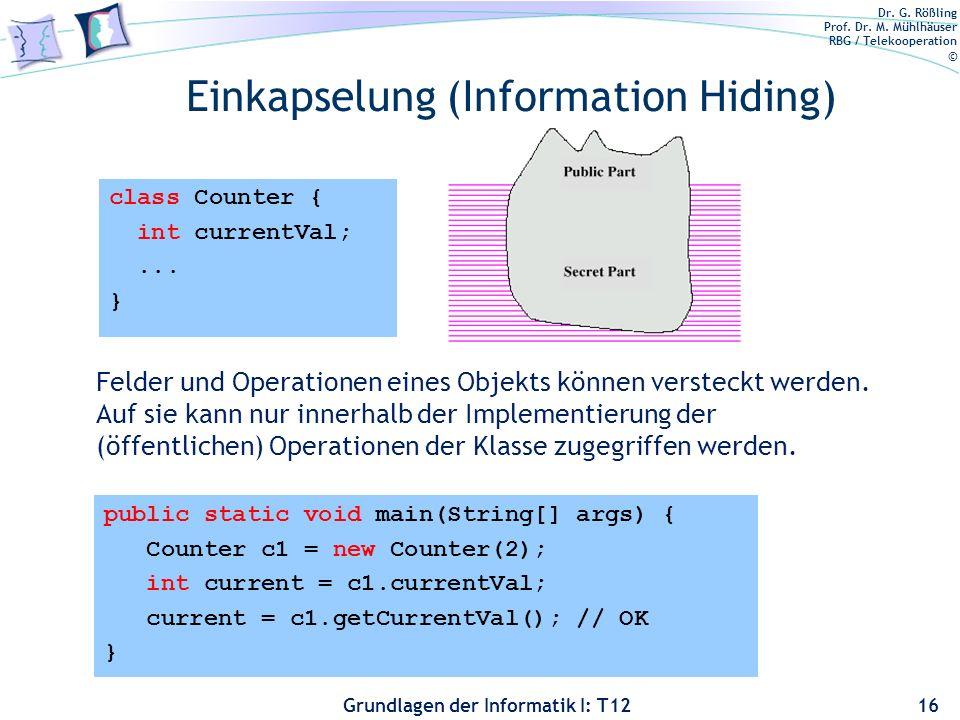 Dr. G. Rößling Prof. Dr. M. Mühlhäuser RBG / Telekooperation © Grundlagen der Informatik I: T12 public static void main(String[] args) { Counter c1 =