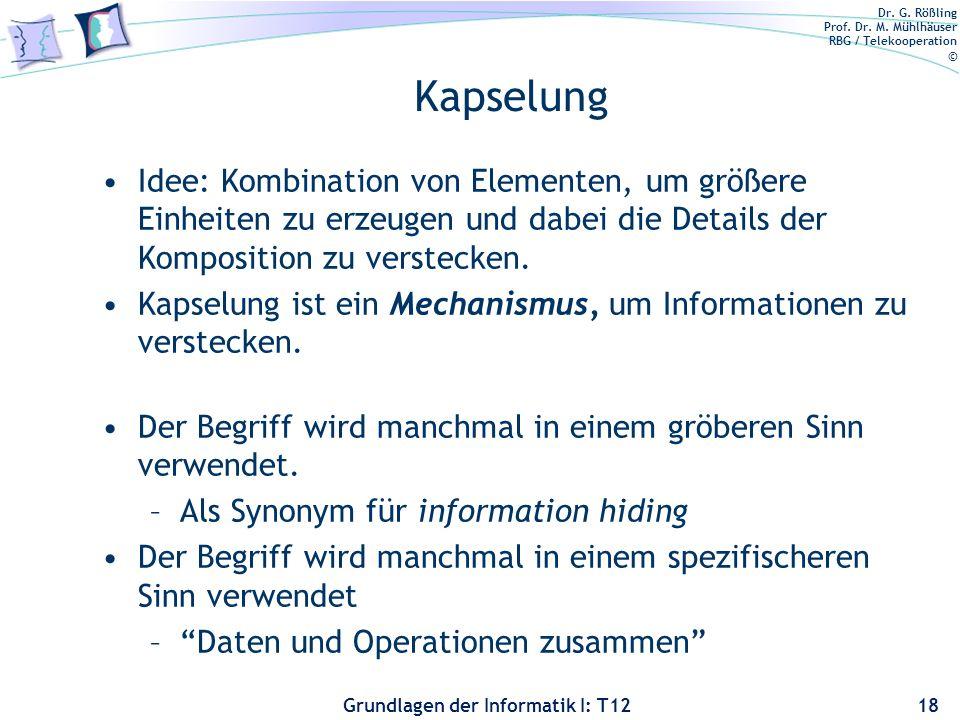 Dr. G. Rößling Prof. Dr. M. Mühlhäuser RBG / Telekooperation © Grundlagen der Informatik I: T12 Kapselung Idee: Kombination von Elementen, um größere