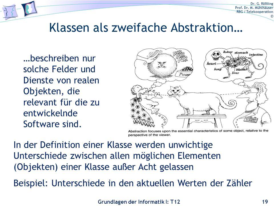 Dr. G. Rößling Prof. Dr. M. Mühlhäuser RBG / Telekooperation © Grundlagen der Informatik I: T12 Klassen als zweifache Abstraktion… 19 In der Definitio